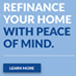 Refinance Your Home with Peace of Mind